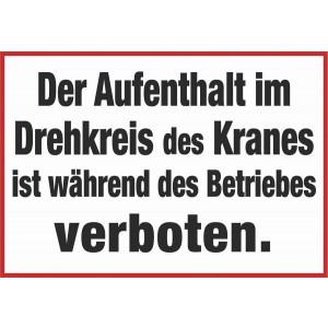 Der Aufenthalt im Drehkreis des Kranes ist während des Betriebes verboten.